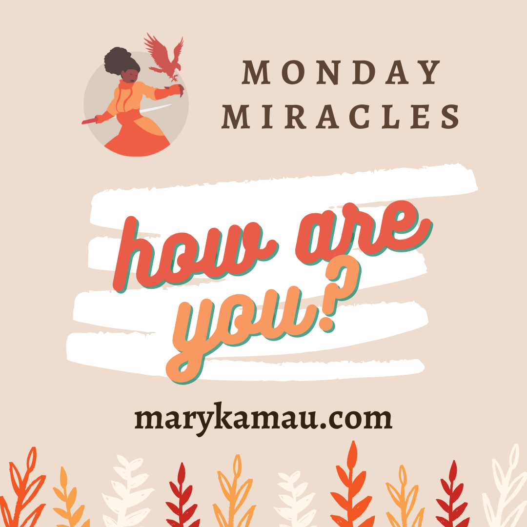 How Are You | Monday Miracles | Mary Kamau