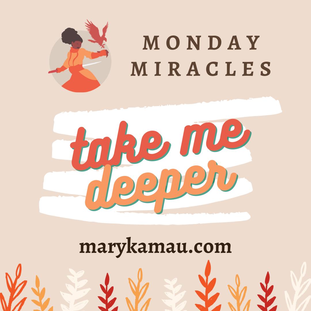 Take Me Deeper | Monday Miracles | Mary Kamau