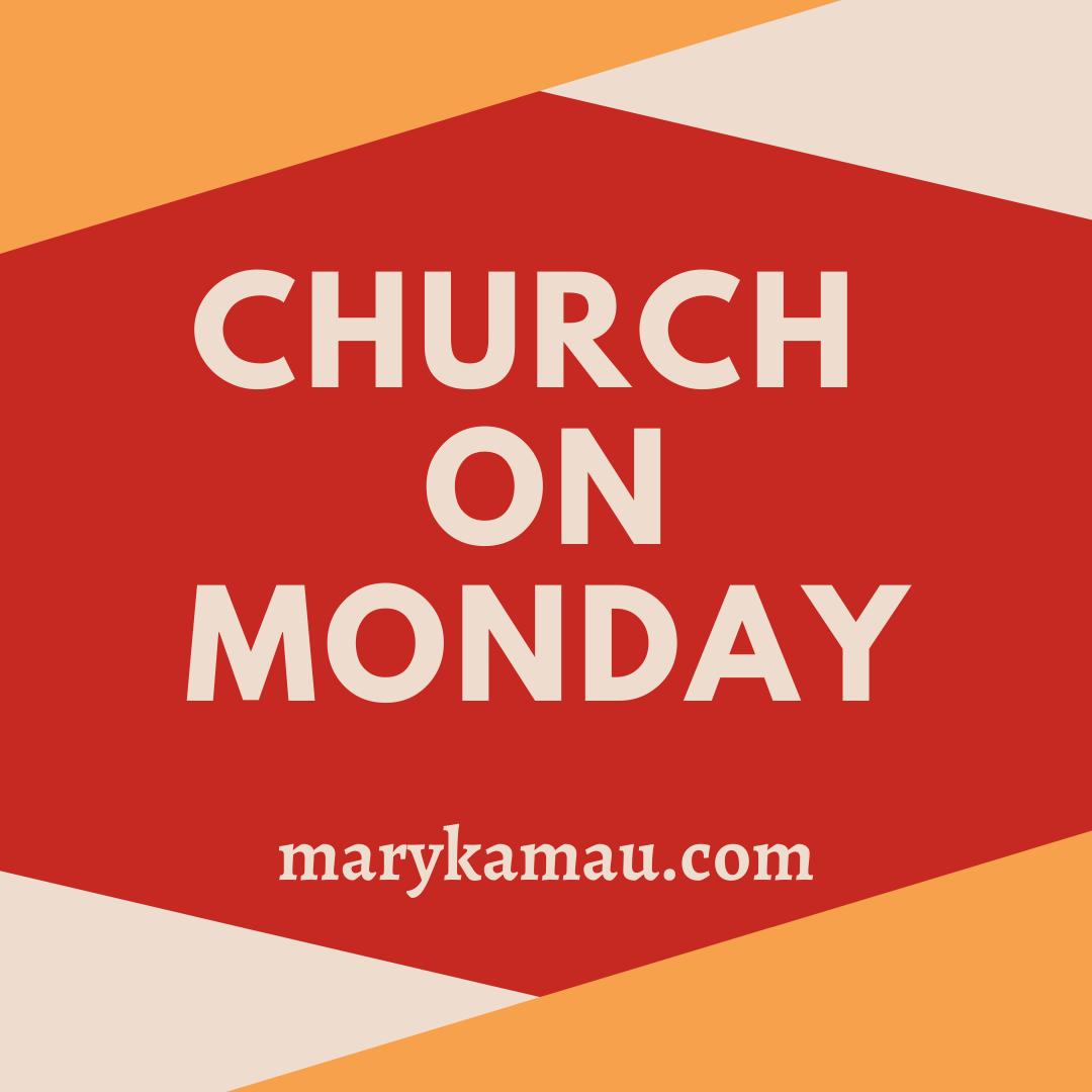 Church On Monday | Mary Kamau